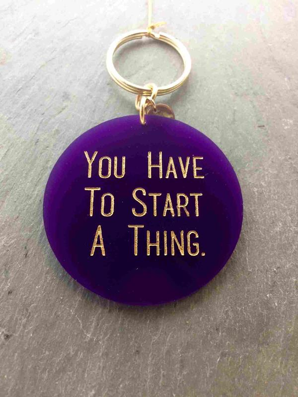 """""""You Have to Start a Thing"""" Keychain"""