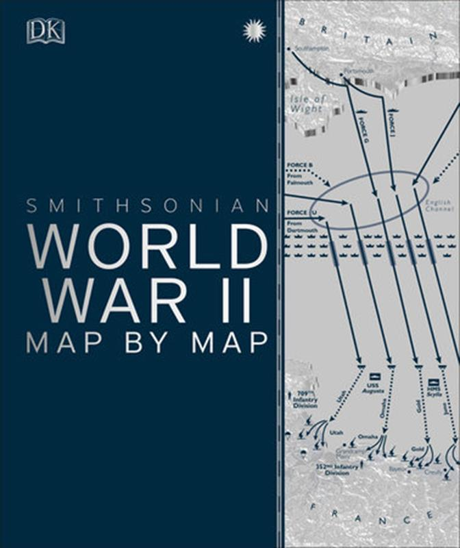 World War II Map by Map Smithsonian,9781465481795
